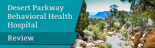 Desert Parkway Behavioral Health Hospital Review