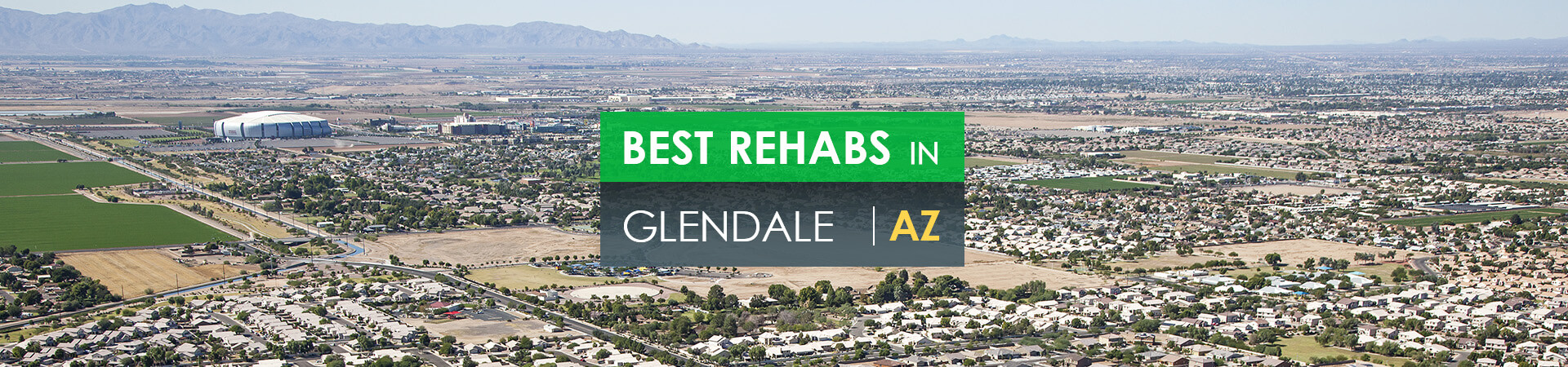 Best rehabs in Glendale, AZ