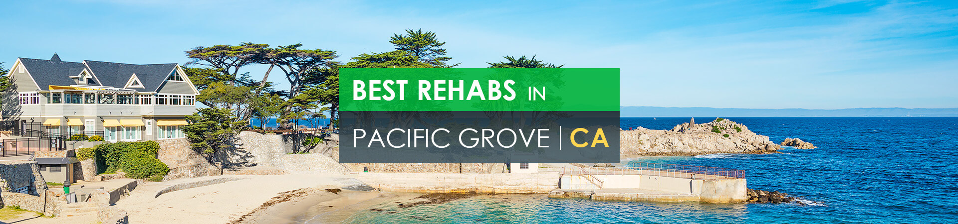 Best rehabs in Pacific Grove, CA