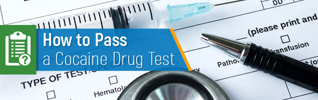 How to Pass a Cocaine Drug Test